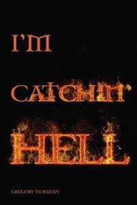 I'm Catchin' Hell