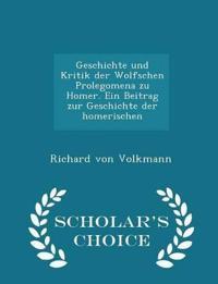 Geschichte Und Kritik Der Wolfschen Prolegomena Zu Homer. Ein Beitrag Zur Geschichte Der Homerischen - Scholar's Choice Edition