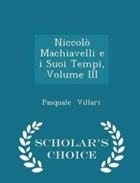 Niccolo Machiavelli E I Suoi Tempi, Volume III - Scholar's Choice Edition