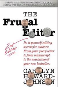 The Frugal Editor: Do-It-Yourself Editing Secrets for Authors: From Your Query Letter to Final Manuscript to the Marketing of Your Bestse