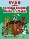 Ivan and the Hamster Knights of the Acorn Table