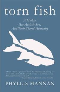 Torn Fish: A Mother, Her Autistic Son, and Their Shared Humanity