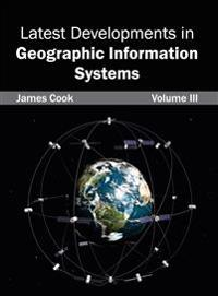 Latest Developments in Geographic Information Systems: Volume III