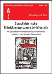 Sprachhistorische Entwicklungsprozesse der Idiomatik