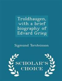 Troldhaugen, with a Brief Biography of Edvard Grieg - Scholar's Choice Edition