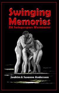 Swinging Memories : ett swingerspars memoarer