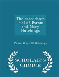 The Decendants [Sic] of Esrom and Mary Hutchings - Scholar's Choice Edition