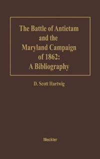The Battle of Antietam and the Maryland Campaign of 1862