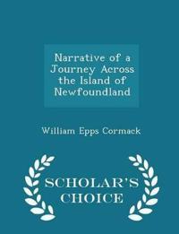 Narrative of a Journey Across the Island of Newfoundland - Scholar's Choice Edition