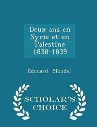 Deux ANS En Syrie Et En Palestine 1838-1839 - Scholar's Choice Edition