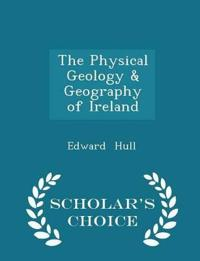 The Physical Geology & Geography of Ireland - Scholar's Choice Edition