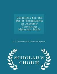 Guidelines for the Use of Encapsulants on Asbestos-Containing Materials, Draft - Scholar's Choice Edition
