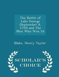 The Battle of Lake George (September 8, 1755) and the Men Who Won Iit - Scholar's Choice Edition