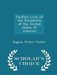 Chafins Lives of the Presidents of the United States of America - Scholar's Choice Edition