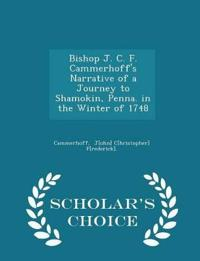 Bishop J. C. F. Cammerhoff's Narrative of a Journey to Shamokin, Penna. in the Winter of 1748 - Scholar's Choice Edition