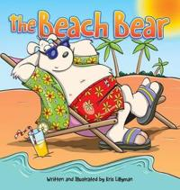 The Beach Bear (Hard Cover): A Big Bear-Sized Adventure