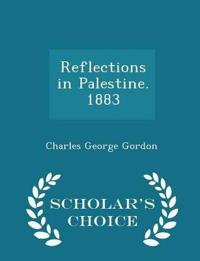 Reflections in Palestine. 1883 - Scholar's Choice Edition
