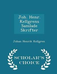 Joh. Henr. Kellgrens Samlade Skrifter - Scholar's Choice Edition