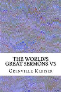 The World?s Great Sermons V3: (Grenville Kleiser Classics Collection)