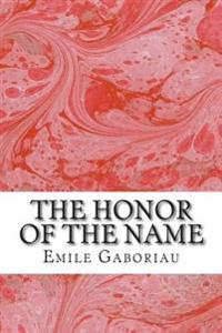 The Honor of the Name: (Emile Gaboriau Classics Collection)