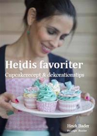 Heidis favoriter : cupcakerecept & dekorationstips