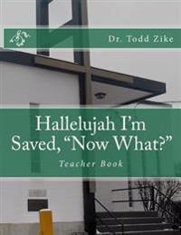 "Hallelujah I'm Saved, ""Now What?"": Teacher Book"