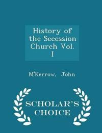 History of the Secession Church Vol. I - Scholar's Choice Edition