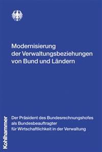 Modernisierung Der Verwaltungsbeziehungen Von Bund Und Landern: Gutachten Des Bundesbeauftragten Fur Wirtschaftlichkeit in Der Verwaltung Oktober 2007