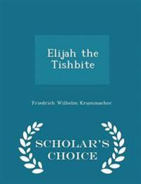 Elijah the Tishbite - Scholar's Choice Edition
