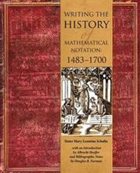 Writing the History of Mathematical Notations: 1483-1700