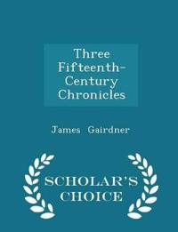 Three Fifteenth-Century Chronicles - Scholar's Choice Edition