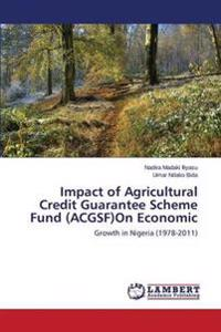 Impact of Agricultural Credit Guarantee Scheme Fund (Acgsf)on Economic