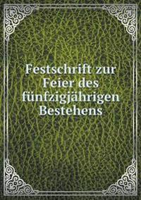 Festschrift Zur Feier Des Funfzigjahrigen Bestehens