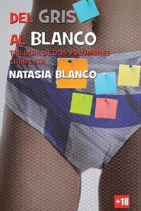 del Gris Al Blanco: Trilogia de DOS Volumenes Completa