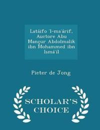 Lataifo ?l-Ma?arif, Auctore Abu Mancur Abdolmalik Ibn Mohammed Ibn Isma?il - Scholar's Choice Edition