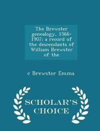 The Brewster Genealogy, 1566-1907; A Record of the Descendants of William Brewster of the - Scholar's Choice Edition