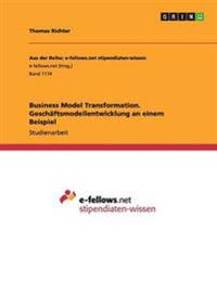 Business Model Transformation. Geschaftsmodellentwicklung an Einem Beispiel