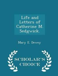 Life and Letters of Catherine M. Sedgwick. - Scholar's Choice Edition