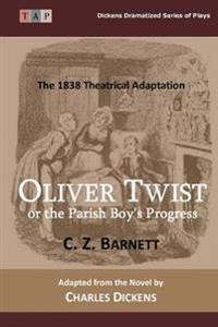 Oliver Twist or the Parish Boy?s Progress