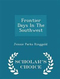 Frontier Days in the Southwest - Scholar's Choice Edition
