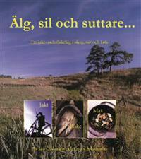Älg, sil och suttare... : skog, sjö och kök med ett jakt- och fiskelag vid Vänern
