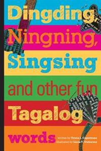 Dingding, Ningning, Singsing and Other Fun Tagalog Words: And Other Fun Tagalog Words