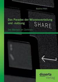 Das Paradox Der Wissensverteilung Und -Nutzung