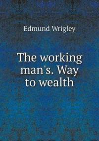 The Working Man's. Way to Wealth