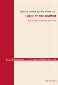 Image Et Philosophie: Les Usages Conceptuels de L'Image