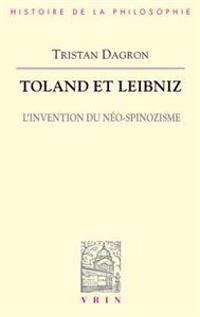 Toland Et Leibniz: L'Invention Du Neo-Spinozisme