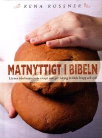 Matnyttigt i Bibeln : läckra bibelinspirerade recept som ger näring åt både kropp och själ