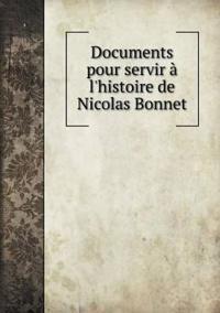 Documents Pour Servir A L'Histoire de Nicolas Bonnet