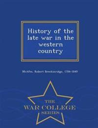 History of the Late War in the Western Country - War College Series