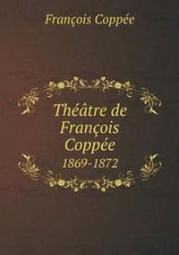 Theatre de Francois Coppee 1869-1872
